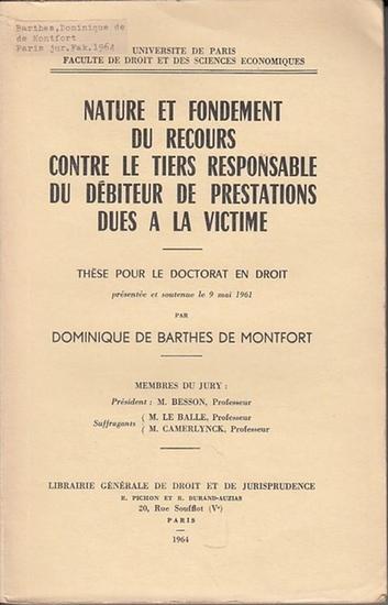 Barthes de Montfort, Dominique de: Nature et Fondement du Recours contre le Tiers Responsable du Debiteur de Prestations dues a la Victime.