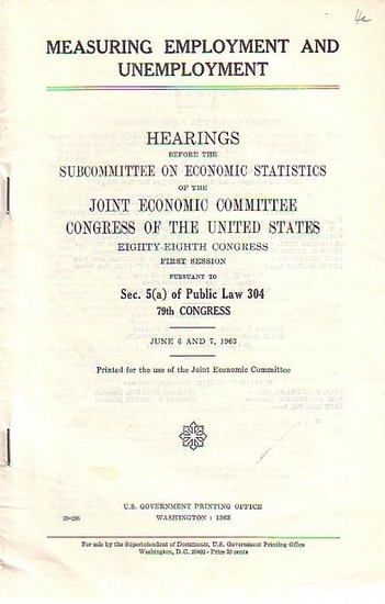 Douglas, Paul H. // Bolling, Richard: Measuring employment and unemployment. Hearings before the sucommittee on economic statistics of the Joint Economic Committee Congress of the United States.Eighty-Eighth Congress. First Session.