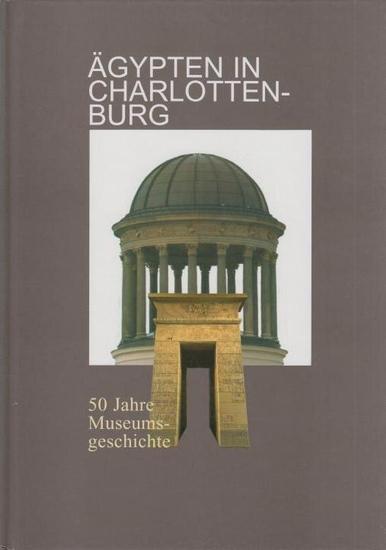 Berlin Charlottenburg. - Wildung, Dietrich (Hrsg.): Ägypten in Charlottenburg : 50 Jahre Museumsgeschichte.