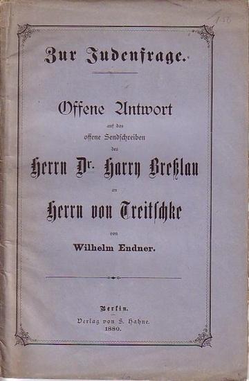 Endner, Wilhelm: Offene Antwort auf das offene Sendschreiben des Herrn Dr. Harry Breßlau an Herrn von Treitschke.