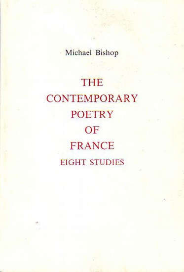 Bishop, Michael The contemporary Poetry of France - Eight studies