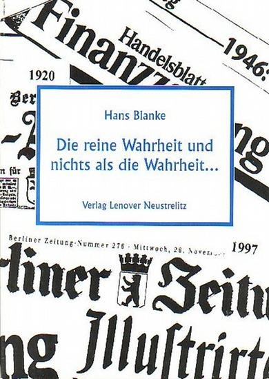 Blanke, Hans: Die reine Wahrheit und nichts als die Wahrheit… Erkenntnisse meines Lebens. Mit einem Vorwort.
