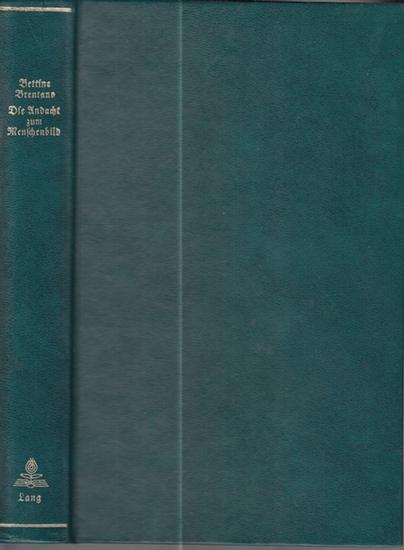 Brentano, Bettine (1785-1859): Die Andacht zum Menschenbild. Unbekannte Briefe von Bettine Brentano. Mit Vorwort von Friedrich Fuchs, 1941. Nachdruck der Ausgabe Jena, 1942.