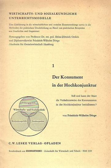Dörge, Friedrich-Wilhelm Der Konsument in der Hochkonjunktur. Soll und kann der Staat die Verhaltensweise des Konsumenten in der Hochkonjunktur beeinflussen? (= Wirtschafts- und sozialkundliche Unterrichtsmodelle 1.
