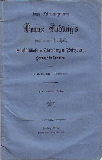 Franz Ludwig, Freiherr von und zu Erthal (1730-1795). - Rothlauf, J. B.: Kurze Lebensbeschreibung Franz Ludwig´s von und zu Erthal, Fürstbischofs vom Bamberg und Würzburg, Herzogs in Franken. Mit Vorrede.