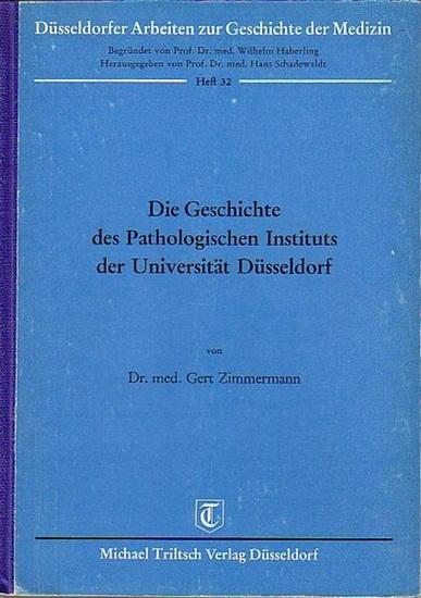 Düsseldorf. - Zimmermann, Gert: Die Geschichte des Pathologischen Instituts der Universität Düsseldorf. (= Düsseldorfer Arbeiten zur Geschichte der Medizin, Heft 32).
