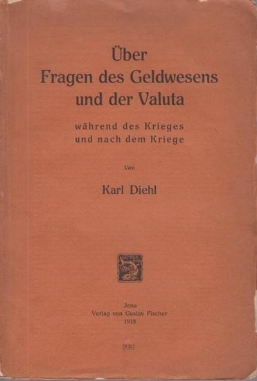 Diehl, Karl: Über Fragen des Geldwesens und der Valuta während des Krieges und nach dem Kriege.