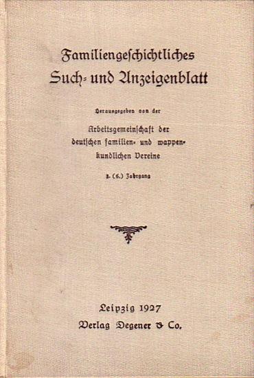 Familiengeschichtliches Such- und Anzeigenblatt. - Spohr, Oswald (Hrsg.): Familiengeschichtliches Such- und Anzeigenblatt. Herausgegeben von der Arbeitsgemeinschaft der deutschen familien- und wappenkundlichen Vereine. 3. (6.) Jahrgang, Heft 1-12, 1927 un