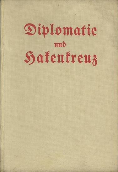 Diplomaticus [d.i. Wilhelm Staar]: 100 Diplomaten und 1 Journalist. Kämpfe und Erlebnisse eines Journalisten. Einbandtitel: Diplomatie und Hakenkreuz.
