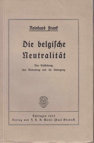 Frank, Reinhard: Die belgische Neutralität. Ihre Entstehung, ihre Bedeutung und ihr Untergang.