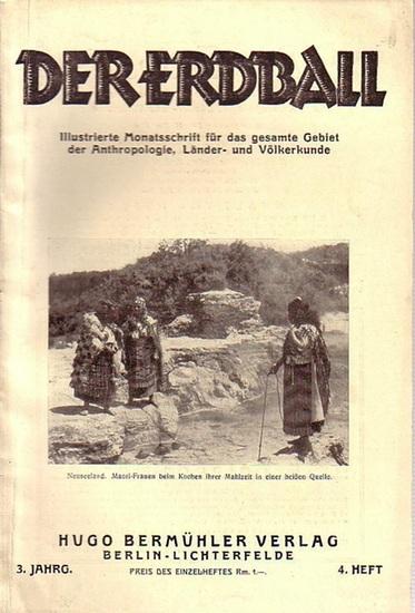 Erdball, Der - Kunike, H. (Schriftleiter): Der Erdball. Illustrierte Zeitschrift für Länder- und Völkerkunde. Jahrgang 3, Heft 4, 1929. Mit Beiträgen u.a. von: H. Piffl, F. Zotz, E. Prettenhofer, M. Lenz - Junk, C. Teska, E. Delbrück, J. F. Milacsek, F...