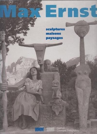 Ernst, Max - Spies, Werner: Max Ernst : sculptures, maisons, paysages. Ausstellungskatalog.