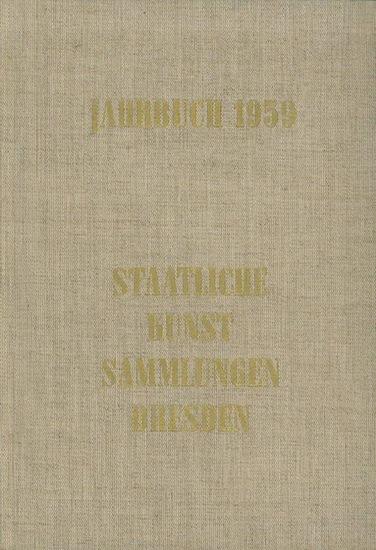 Dresden. - Jahrbuch 1959 : Staatliche Kunstsammlungen Dresden. Mit Beiträgen von M. Seydewitz / E. Pichelkastner / H. Menz / A. Mayer-Meintschel / H. Zimmermann / K.-H. Weber / W. Schmidt / W. Schade / H. Gross-Anders / M. Raumschüssel / A. Dänhardt / ...