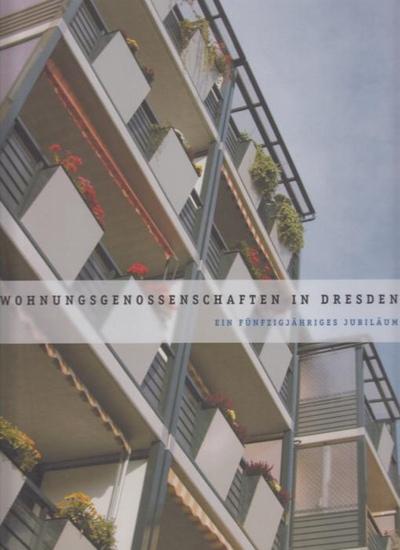 Dresden. - Wohnungsgenossenschaften in Dresden : Ein fünfzigjähriges Jubiläum. Mit Beiträgen von Karl-Heinz Löwel und Horst Korbella. Hrsg. von der Arbeitsgemeinschaft Dresdener Wohnungsbaugenossenschaften.