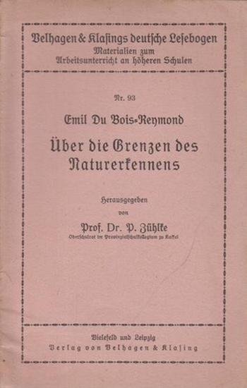 Du Bois - Reymont, Emil: Über die Grenzen des Naturerkennens. Herausgegeben von P. Zühlke. (= Velhagen & Klasings deutsche Lesebogen, Nr 93 - Unterrichtsmaterialien).