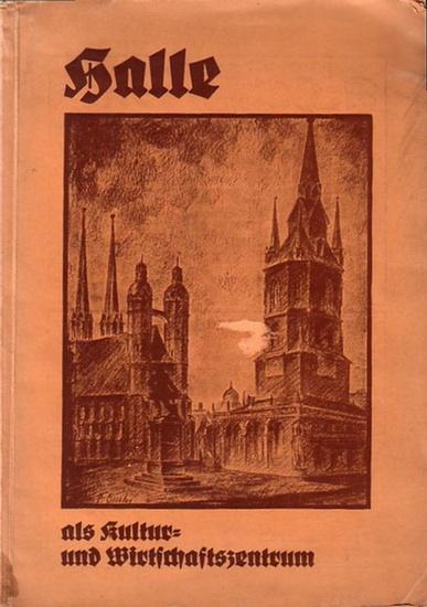 """Halle - Halle als Kultur- und Wirtschaftszentrum. Herausgegeben von den """"Hallischen Nachrichten"""" (Buchausgabe)."""