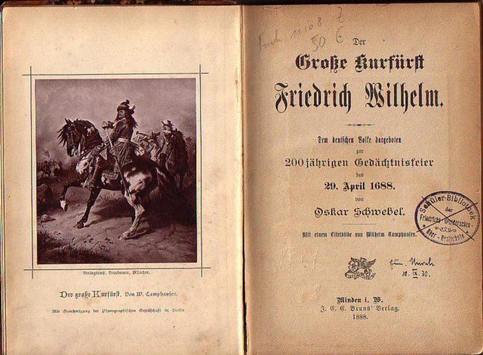 Friedrich Wilhelm, Großer Kurfürst. - Schwebel, Oskar: Der Große Kurfürst Friedrich Wilhelm. Dem deutschen Volke dargeboten zur 200jährigen Gedächtnisfeier des 29. April 1688.