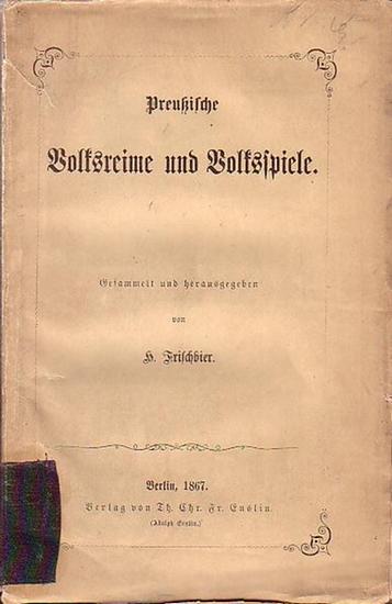 Frischbier, H.: Preußische Volksreime und Volksspiele. Gesammelt, herausgegeben und mit einem Vorwort von H. Frischbier.
