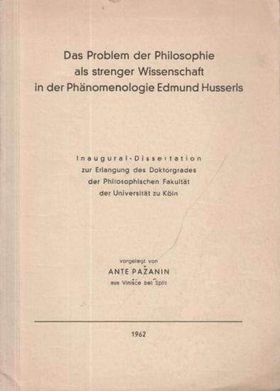 Husserl, Edmund. - Pazanin, Ante: Das Problem der Philosophie als strenger Wissenschaft in der Phänomenologie Edmund Husserls. Dissertation an der Universität zu Köln, 1962.