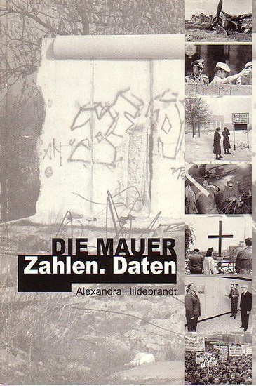 Hildebrandt, Alexandra: Die Mauer. Zahlen. Daten. Mit Geleitwort von Rainer Hildebrandt.