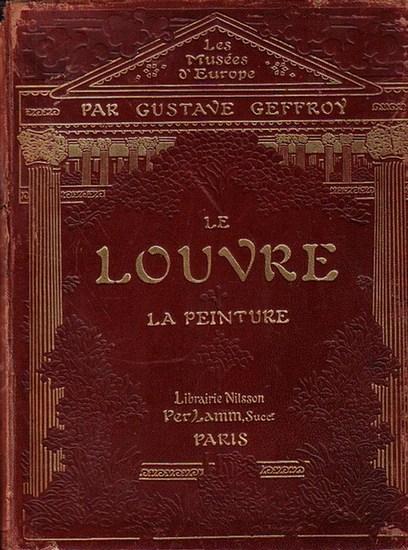 Geffroy, Gustave: Les Musees d´Europe. La Peinture au Louvre. Avec 57 illustrations hors texte, 114 ill. dans le texte. Couverture et ornaments de Georges Auriol.
