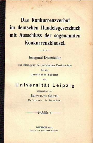 Gerth, Bernhard: Das Konkurrenzverbot im deutschen Handelsgesetzbuch mit Ausschluss der sogenannten Konkurrenzklausel. Dissertation an der Universität Leipzig, 1901.