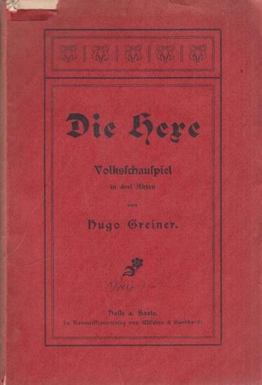 Greiner, Hugo: Die Hexe. Volksschauspiel in drei Akten.