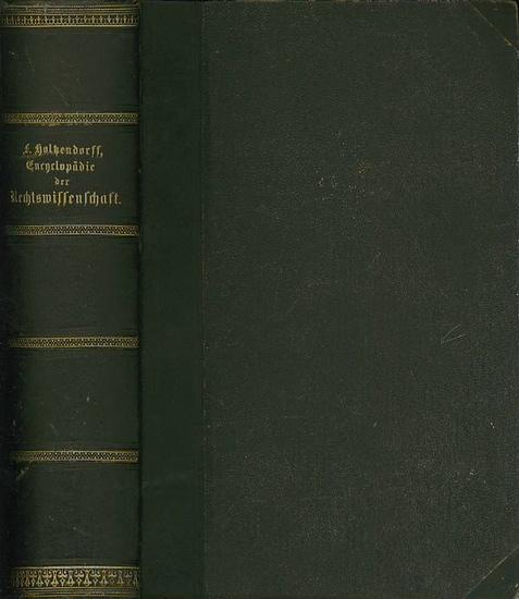 Holtzendorff, Franz von: Encyclopädie der Rechtswissenschaft in systematischer Bearbeitung. Erster systematischer Theil.