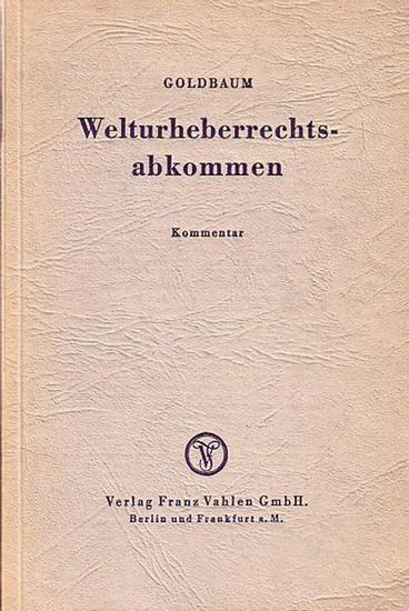 Goldbaum, Wenzel: Welturheberrechtsabkommen (1952 und 1955). Kommentar. Mit einer Einleitung.