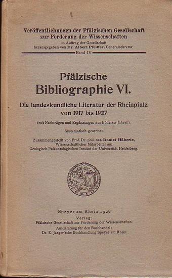 Häberle, Daniel: Pfälzische Bibliographie VI : Die landeskundliche Literatur der Rheinpfalz von 1917 bis 1927. (mit Nachträgen und Ergänzungen aus früheren Jahren) Systematisch gordnet.