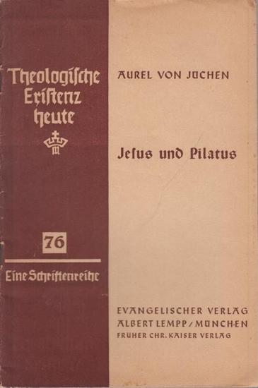 Jüchen, Aurel von: Jesus und Pilatus. Eine Untersuchung über das Verhältnis von Gottesreich und Weltreich im Anschluß an Johannes 18, V. 28-29, V. 16.
