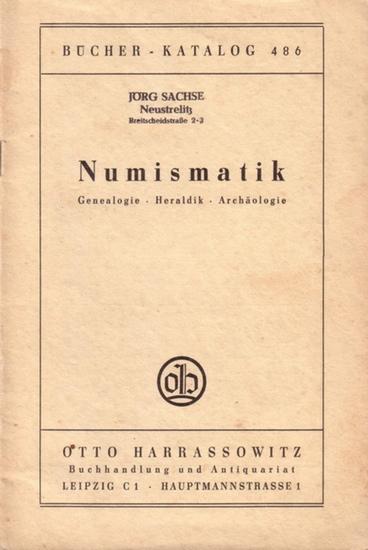 Harassowitz, Otto: Bücher-Katalog 486 mit 713 Nummern von Otto Harrassowitz, Buchhandlung und Antiquariat, Leipzig, Hauptmannstrasse 1: Numismatik - Genealogie, Heraldik, Archäologie.
