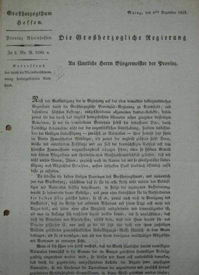 Hessen Großherzogthum - Provinz Rheinhessen Bekanntmachung vom 6ten Dezember 1824. Die Großherzogliche Regierung an sämtliche Herrn Bürgermeister der Provinz. Betreffend den durch die Rheinüberschwemmung herbeigeführten Nothstand. Zu.d.No. R. 9380. a....