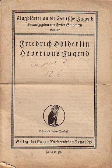 Hölderlin, Friedrich: Hyperions Jugend. Flugblätter an die Deutsche Jugend. Herausgegeben von Freien Studenten. Heft 29.