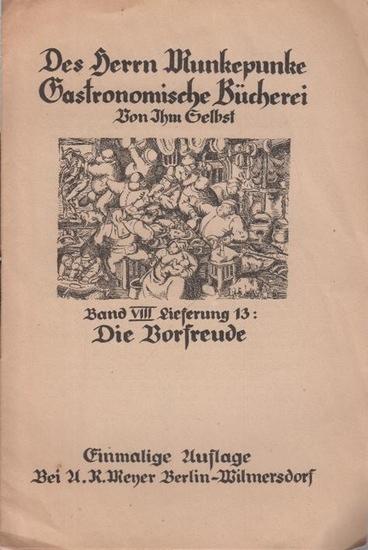 Meyer, Alfred Richard (1882 - 1956, das ist Munkepunke): Des Herrn Munkepunke Gastronomische Bücherei. Von Ihm Selbst. Band VIII, Lieferung 13, Die Vorfreude. Einmalige Auflage. Lyrische Flugblätter.