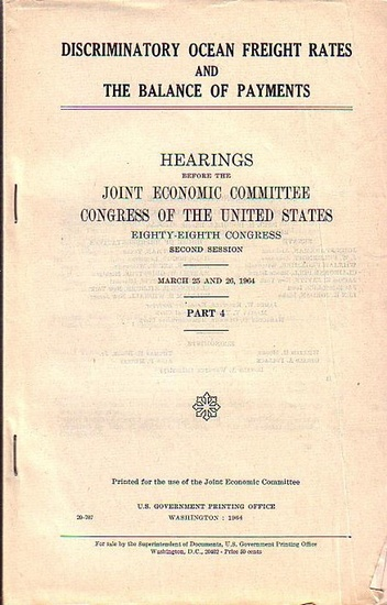 Joint Economic Committee Congress: Discriminatory Ocean freight rates and the balance of payments : Hearings before the Joint Economic Committee Congress of the United States. Eighty-eight Congress, first and second Session pursuant to Sec. 5(a) of Public