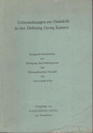 Kaiser, Georg. - Gröll, Hans Dieter: Untersuchungen zur Dialektik in der Dichtung Georg Kaisers. Dissertation an der Universität Köln 1964.