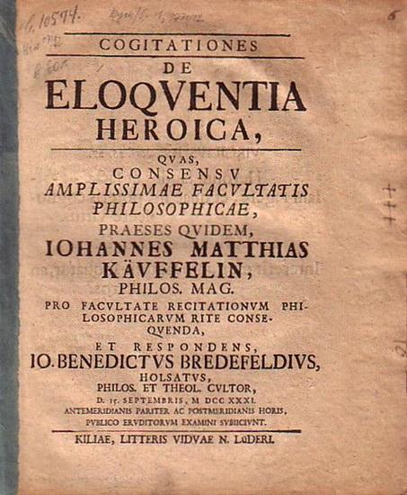 Käuffelin, Iohannes Matthias (Praeses) - Io. Benedictus Bredefeldius: Cogitationes de eloquentia heroica, quas, consensu amplissimae Facultatis Philosophicae [...] respondens Io. Benedictus Bredefeldius [...] 15.Sept. 1731.