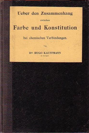 Kauffmann, Hugo: Ueber den Zusammenhang zwischen Farbe und Konstitution bei chemischen Verbindungen. Sonderausgabe aus der Sammlung chemischer und chemisch-technischer Vorträge, Band IX.