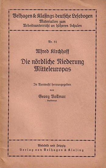 Kirchhoff, Alfred: Die nördliche Niederung Mitteleuropas. In Auswahl herausgegeben von Georg Vollmar. (= Velhagen und Klasings deutsche Lesebogen, Nr. 81).