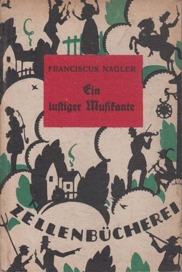 Nagler, Franciscus: Ein lustiger Musikante. (= Zellenbücherei, Band 16).