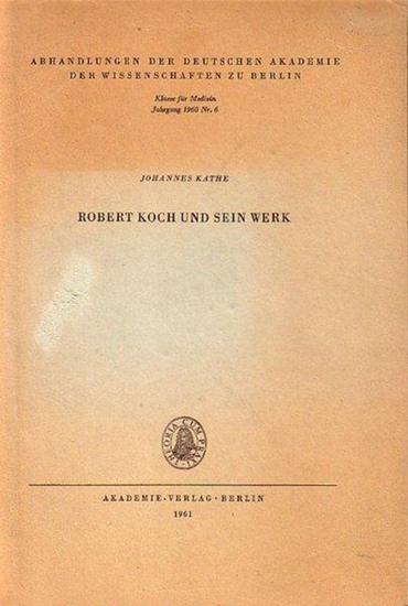 Koch, Robert (1843-1910). - Kathe, Johannes: Robert Koch und sein Werk. Gedenkvortrag am 28.4.1960. (= Abhandlungen der Deutschen Akademie der Wissenschaften zu Berlin, Jahrgang 1960, Nr. 6).