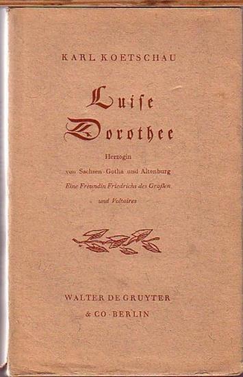Friedrich der Große. - Luise Dorothee. - Koetschau, Karl: Luise Dorothee. Ein Freundin Friedrichs des Großen und Voltaires.