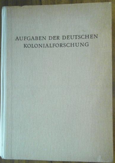 Kolonialwesen. - Aufgaben der deutschen Kolonialforschung. Hrsg. von der Kolonialwissenschaftlichen Abteilung des Reichsforschungsrates.