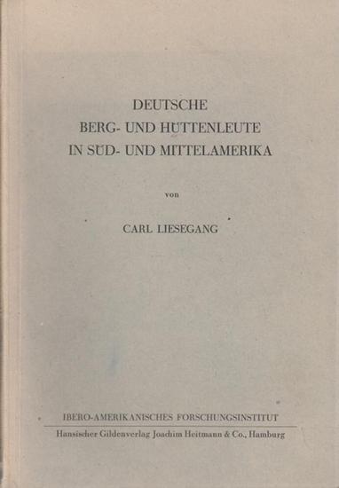 Liesegang, Carl ( Bergassessor und Bergwerksdirektor i. R.): Deutsche Berg - und Hüttenleute in Süd - und Mittelamerika. Beiträge zur Frage des deutschen Einflusses auf die Entwicklung des Bergbaus in Lateinamerika.