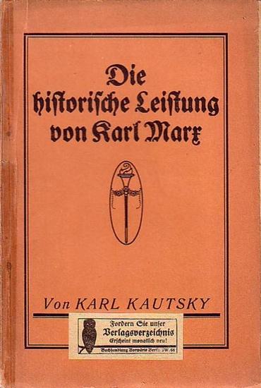 Marx, Karl. - Kautsky, Karl: Die historische Leistung von Karl Marx. Zum 25. Todestage des Meisters dargestellt.