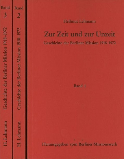 Lehmann, Hellmut: Zur Zeit und zur Unzeit : Geschichte der Berliner Mission 1918 - 1972. Komplett in drei Bänden zzgl. Beigabe.