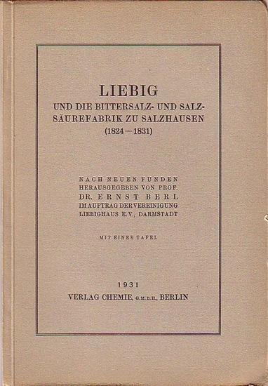 Liebig, Justus (1803-1973). - Berl, Ernst (Herausgeber): Liebig und die Bittersalz- und Salzsäurefabrik zu Salzhausen (1824-1831). Nach neuen Funden herausgegeben von Ernst Berl im Auftrag der Vereinigung Liebighaus eV., Darmstadt.