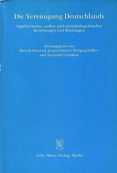 Murswiek, Dietrich // Schwarz, Jürgen // Seiffert, Wolfgang // Uschakow, Alexander (Hrsger.): Die Vereinigung Deutschlands. Aspekte innen-, außen- und wirtschaftspolitischer Beziehungen und Bindungen.