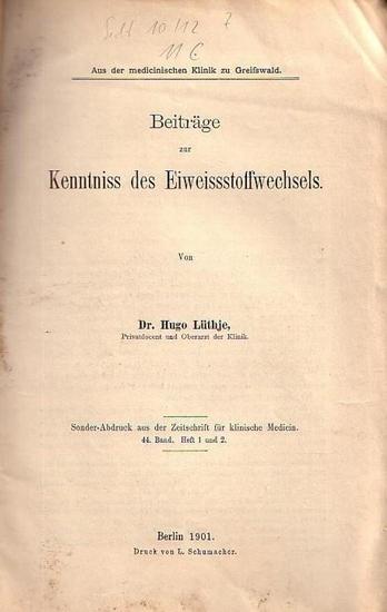 Lüthje, Hugo: Beiträge zur Kenntnis des Eiweissstoffwechsels. Sonder-Abdruck aus der Zeitschrift für klinische Medicin, Band 44, Heft 1 und 2.